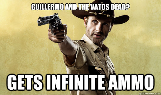 guillermo and the vatos dead gets infinite ammo - Rick Grimes
