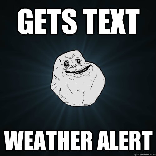gets text weather alert - Forever Alone