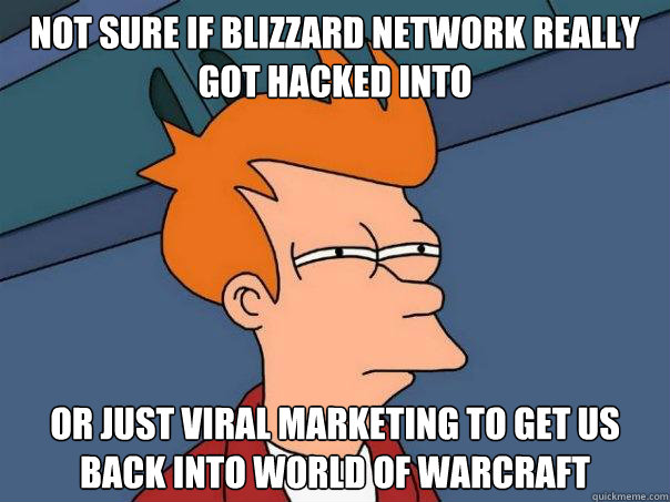 not sure if blizzard network really got hacked into or just  - Futurama Fry