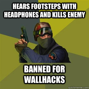 hears footsteps with headphones and kills enemy banned for w - Counter Strike