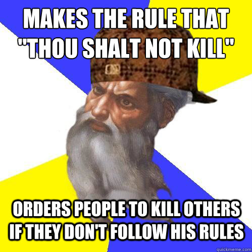 makes the rule that thou shalt not kill orders people to k - Scumbag God is an SBF