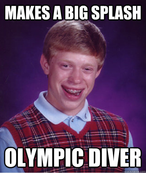 makes a big splash olympic diver - Bad Luck Brian