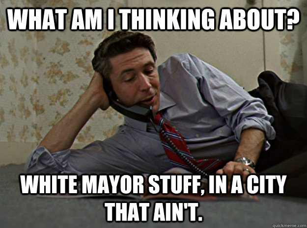 what am i thinking about white mayor stuff in a city that  - casual carcetti
