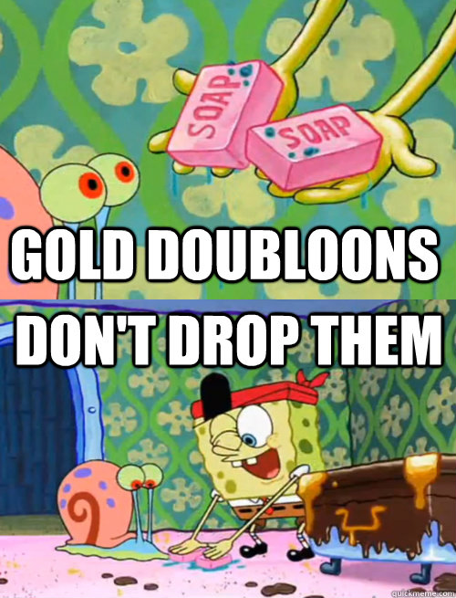 gold doubloons dont drop them - Spongebob Drop the Soap