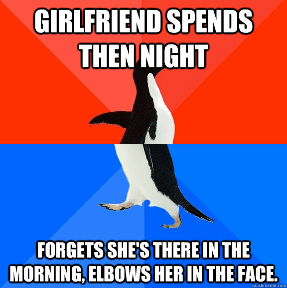 girlfriend spends then night forgets shes there in the morn - Socially Awesome Awkward Penguin