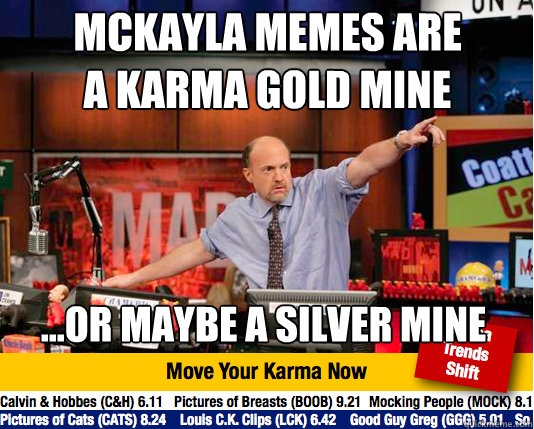 mckayla memes are a karma gold mine or maybe a silver min - Mad Karma with Jim Cramer