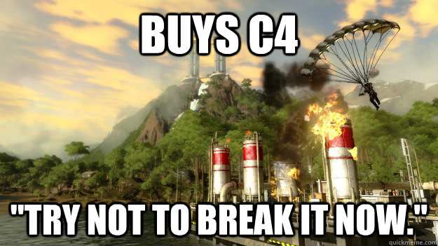 buys c4 try not to break it now - Just Cause 2 Logic