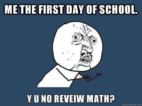 me the first day of school y u no reveiw math - Y U No