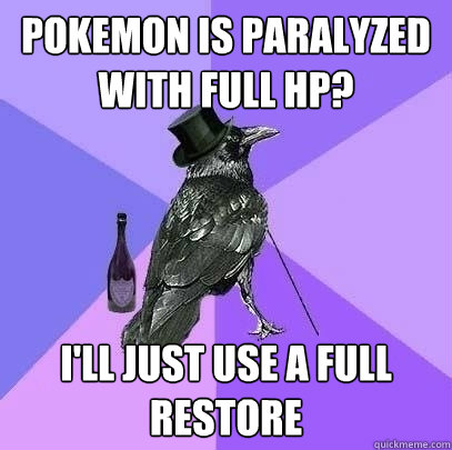 pokemon is paralyzed with full hp ill just use a full rest - Rich Raven
