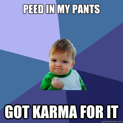 peed in my pants got karma for it - Success Kid