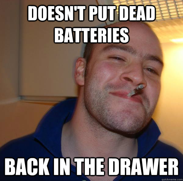 doesnt put dead batteries back in the drawer - Good Guy Greg
