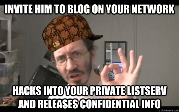 invite him to blog on your network hacks into your private l - Scumbag Thunderf00t
