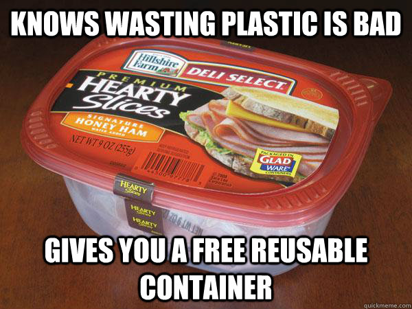 knows wasting plastic is bad gives you a free reusable conta - Good Guy Hillshire Farm
