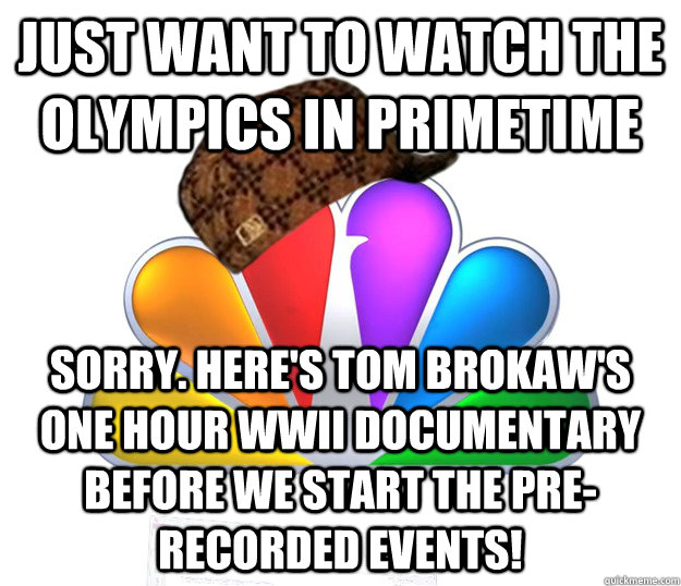 just want to watch the olympics in primetime sorry heres t - Scumbag NBC nbcfail