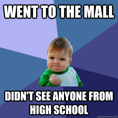 went to the mall didnt see anyone from high school - Success Kid