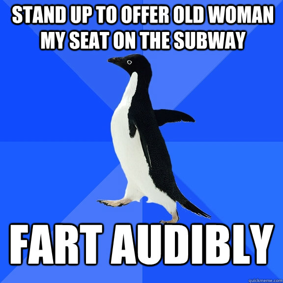 stand up to offer old woman my seat on the subway fart audib - Socially Awkward Penguin