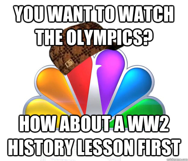 you want to watch the olympics how about a ww2 history less - Scumbag NBC nbcfail