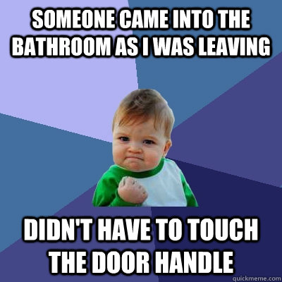 someone came into the bathroom as i was leaving didnt have  - Success Kid