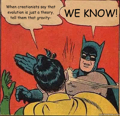when creationists say that evolution is just a theory tell  - Batman Slapping Robin