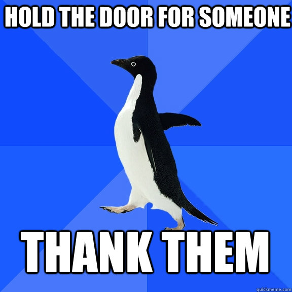 hold the door for someone thank them - Socially Awkward Penguin