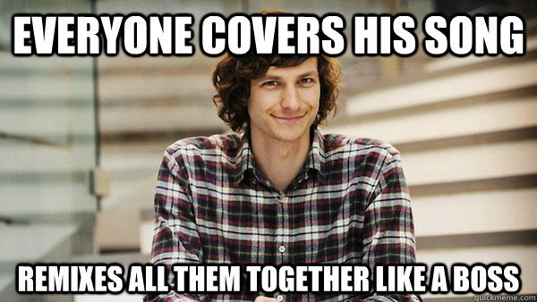 everyone covers his song remixes all them together like a bo - Good Guy Gotye