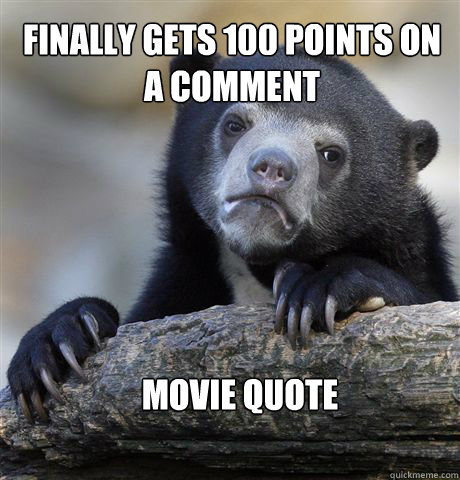finally gets 100 points on a comment movie quote - Confession Bear