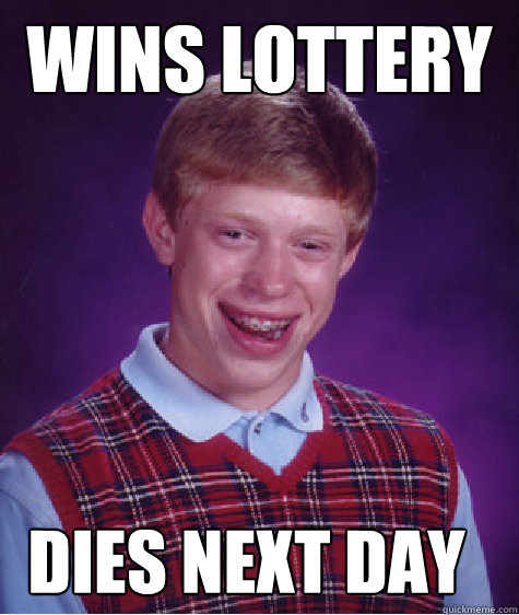 wins lottery dies next day - Bad Luck Brian