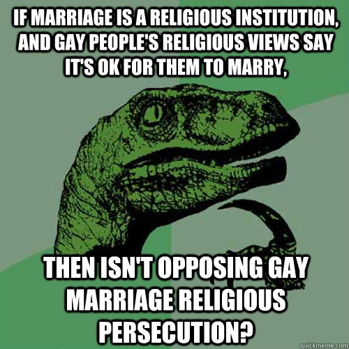 if marriage is a religious institution and gay peoples rel - Philosoraptor
