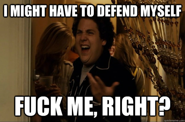 i might have to defend myself fuck me right - Fuck Me, Right