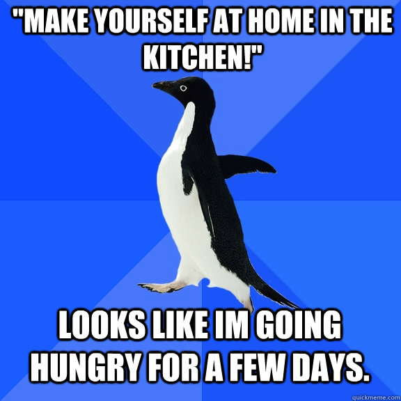 make yourself at home in the kitchen looks like im going  - Socially Awkward Penguin