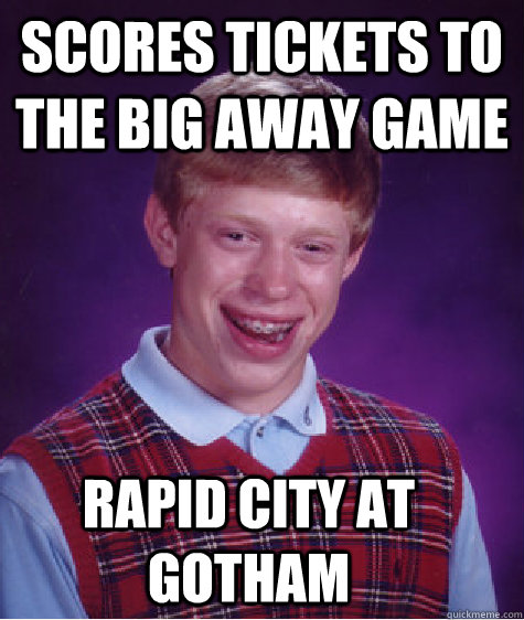 scores tickets to the big away game rapid city at gotham - Bad Luck Brian