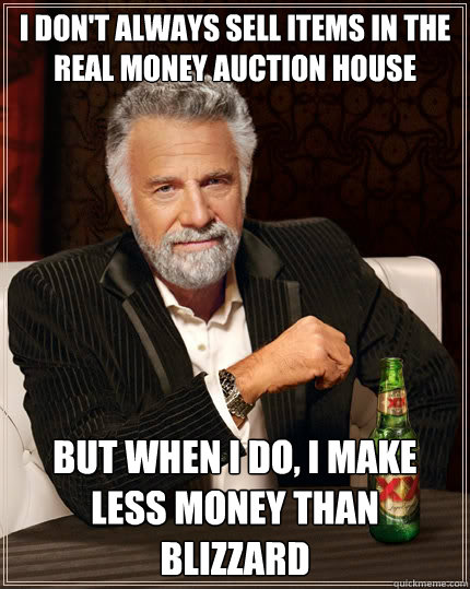 i dont always sell items in the real money auction house bu - The Most Interesting Man In The World