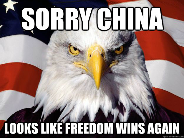 sorry china looks like freedom wins again - America Eagle