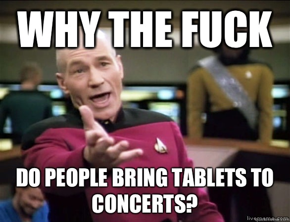 why the fuck Do people bring tablets to concerts - Annoyed Picard HD