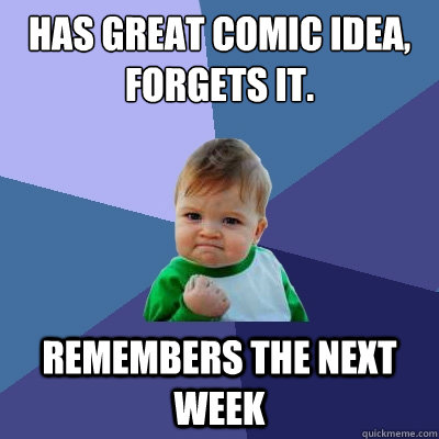 has great comic idea forgets it remembers the next week - Success Kid
