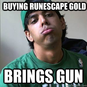 buying runescape gold brings gun -