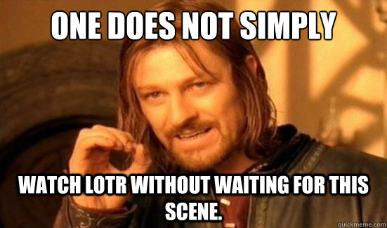 one does not simply watch lotr without waiting for this scen - Boromir