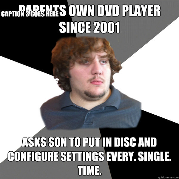 parents own dvd player since 2001 asks son to put in disc an - Family Tech Support Guy