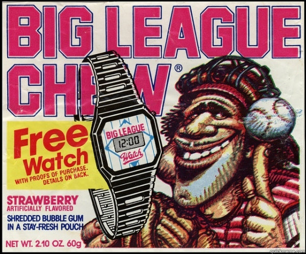60 - Big League Chew FTW