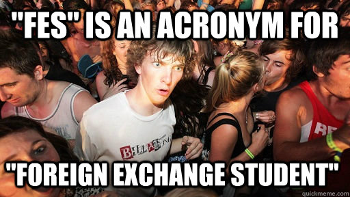 fes is an acronym for foreign exchange student - Sudden Clarity Clarence