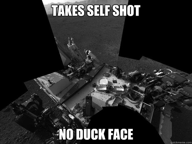 takes self shot no duck face - Good guy curiosity rover