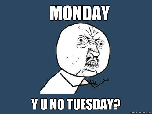 monday y u no tuesday caption 3 goes here - Y U No