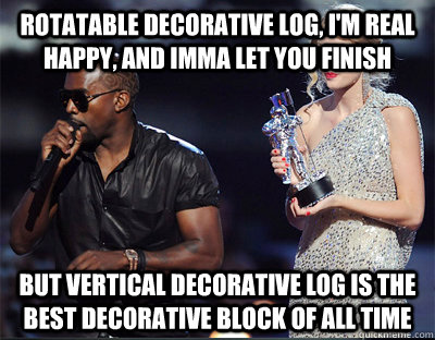 rotatable decorative log im real happy and imma let you f - Imma let you finish