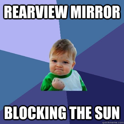 rearview mirror blocking the sun - Success Kid