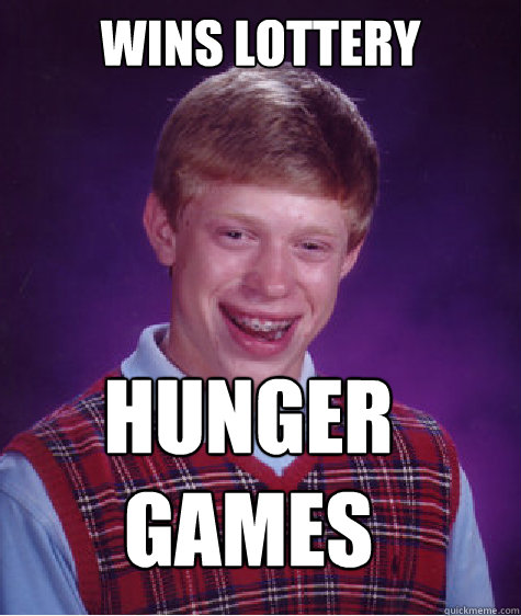 wins lottery hunger games - Bad Luck Brian