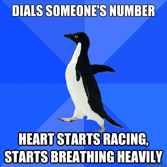 dials someones number heart starts racing starts breathing - Socially Awkward Penguin