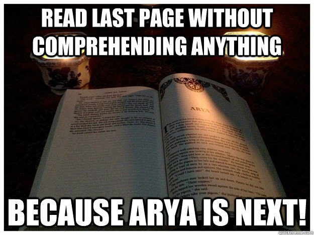 read last page without comprehending anything because arya i - 