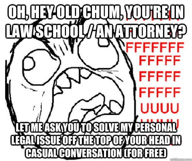 oh hey old chum youre in law school an attorney let me - Rage Guy