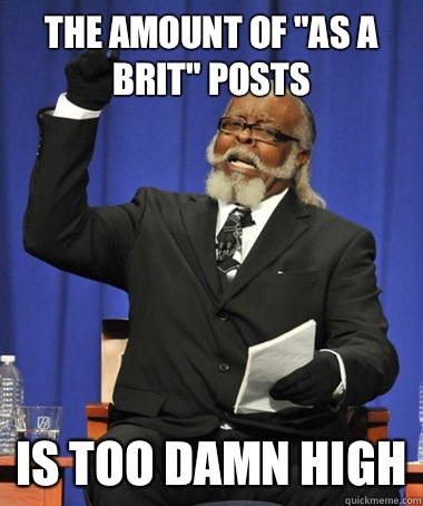 The amount of as a Brit posts Is too damn high - The Rent Is Too Damn High