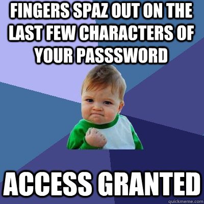 fingers spaz out on the last few characters of your passswor - Success Kid